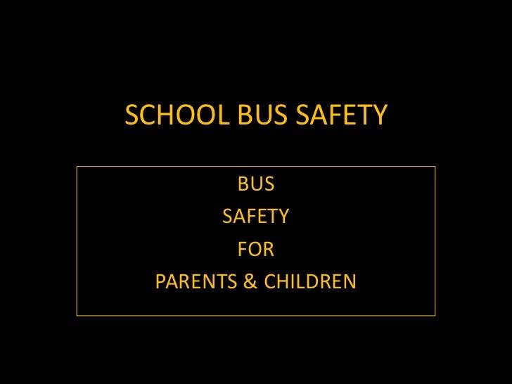 SCHOOL BUS SAFETY <br />BUS<br />SAFETY <br />FOR <br />PARENTS & CHILDREN<br />