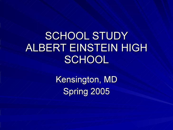 SCHOOL STUDY ALBERT EINSTEIN HIGH SCHOOL Kensington, MD Spring 2005