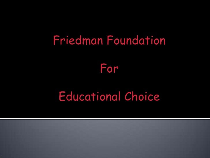 Friedman Foundation<br />For<br />Educational Choice<br />