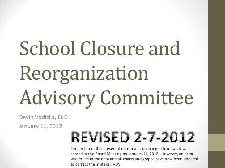 School Closure andReorganizationAdvisory CommitteeDevin Vodicka, EdDJanuary 11, 2012                     The text from thi...