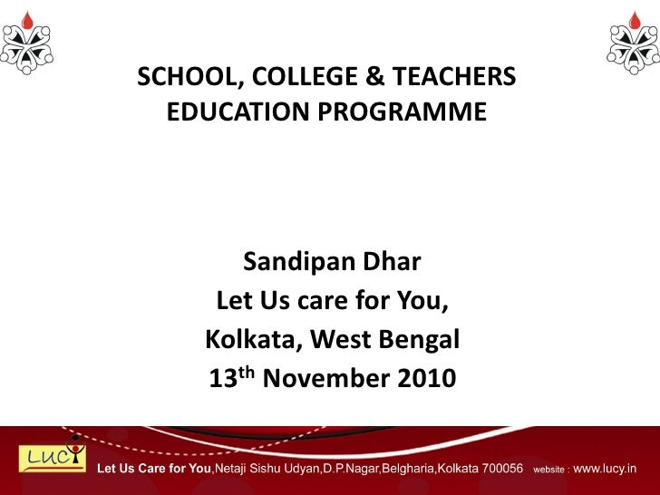 SCHOOL, COLLEGE & TEACHERS  EDUCATION PROGRAMME       Sandipan Dhar     Let Us care for You,    Kolkata, West Bengal    13...