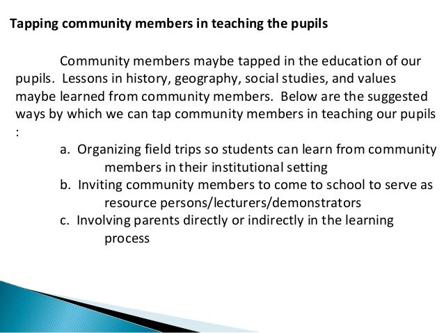 Tapping community members in teaching the pupils  Community members maybe tapped in the education of our  pupils. Lessons ...