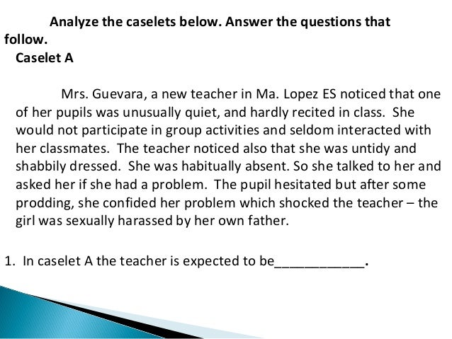 Analyze the caselets below. Answer the questions that  follow.  Caselet A  Mrs. Guevara, a new teacher in Ma. Lopez ES not...