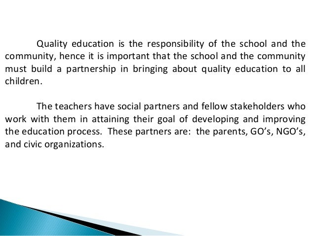 Quality education is the responsibility of the school and the  community, hence it is important that the school and the co...