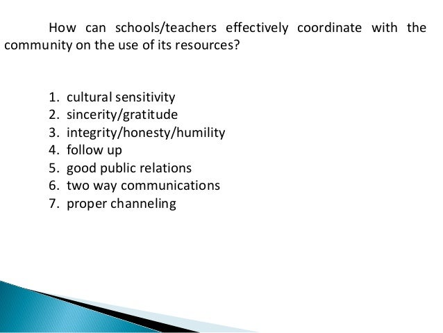 How can schools/teachers effectively coordinate with the  community on the use of its resources?  1. cultural sensitivity ...