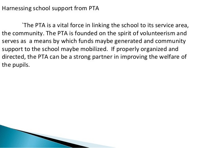 Harnessing school support from PTA  `The PTA is a vital force in linking the school to its service area,  the community. T...