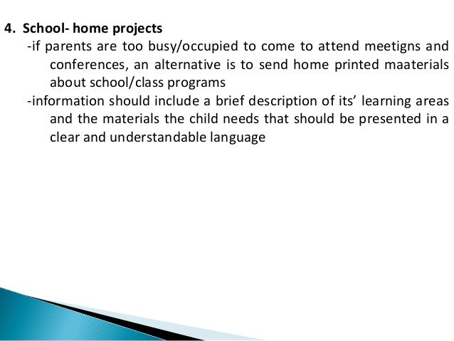 4. School- home projects  -if parents are too busy/occupied to come to attend meetigns and  conferences, an alternative is...