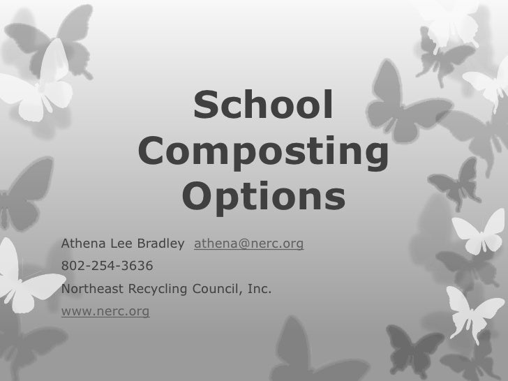 School Composting Options<br />Athena Lee Bradley  athena@nerc.org<br />802-254-3636<br />Northeast Recycling Council, Inc...