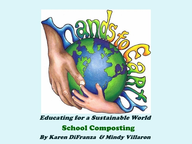 Educating for a Sustainable World      School CompostingBy Karen DiFranza & Mindy Villaron