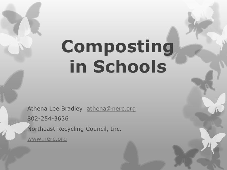 Composting in Schools<br />Athena Lee Bradley  athena@nerc.org<br />802-254-3636<br />Northeast Recycling Council, Inc.<br...