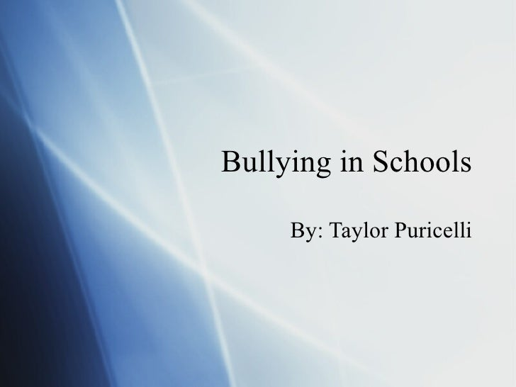 Bullying in Schools By: Taylor Puricelli