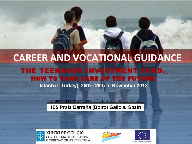 CAREER AND VOCATIONAL GUIDANCE THE TEENAGER INVESTMENT FUND.   HOW TO TAKE CARE OF THE FUTURE.     Istanbul (Turkey) 26th ...