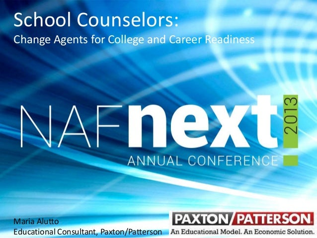 School Counselors: Change Agents for College and Career Readiness Maria Alutto Educational Consultant, Paxton/Patterson
