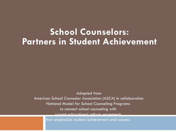 School Counselors: Partners in Student Achievement                              Adapted from   American School Counselor A...