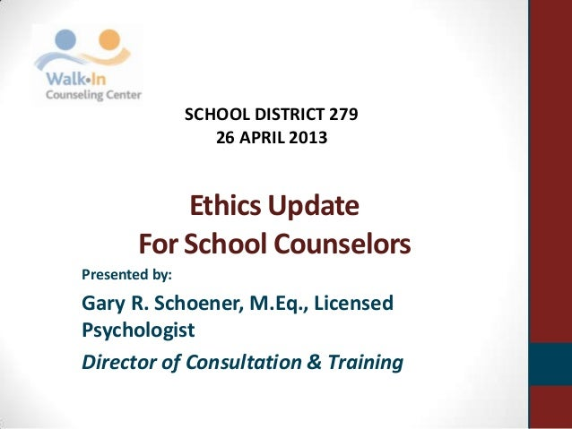 Ethics UpdateFor School CounselorsPresented by:Gary R. Schoener, M.Eq., LicensedPsychologistDirector of Consultation & Tra...