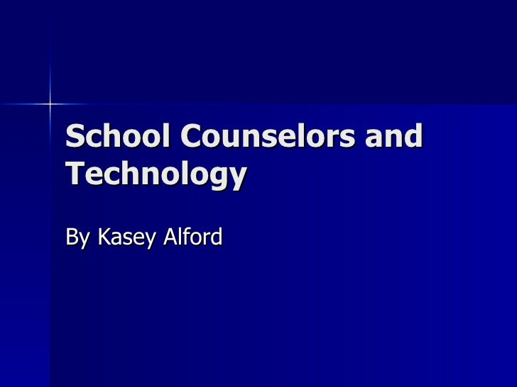 School Counselors and Technology By Kasey Alford