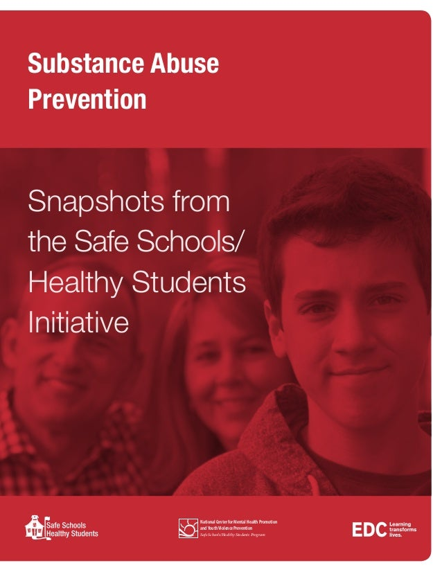 Substance Abuse Prevention National Center for Mental Health Promotion andYouthViolence Prevention Safe Schools/Healthy St...