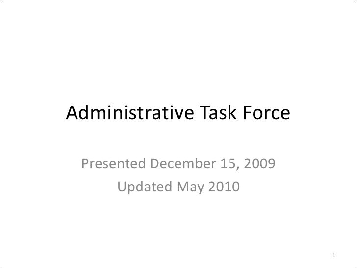 Administrative Task Force   Presented December 15, 2009       Updated May 2010                                   1