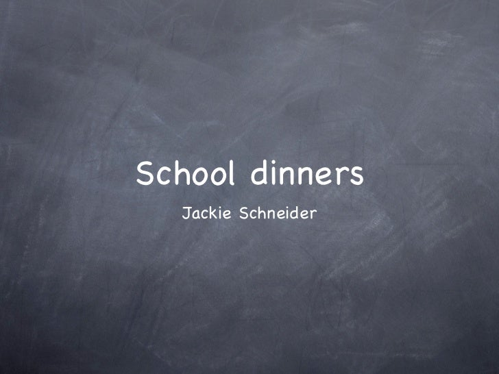 School dinners  Jackie Schneider