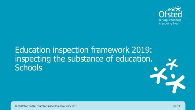Education inspection framework 2019: inspecting the substance of education. Schools Consultation on the education inspecti...