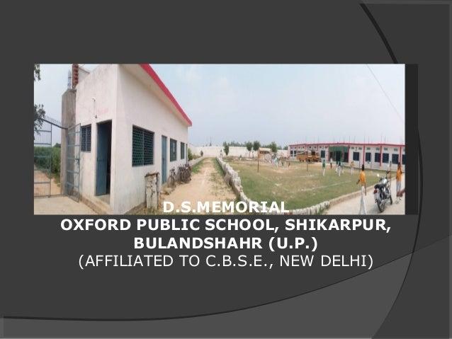 D.S.MEMORIAL OXFORD PUBLIC SCHOOL, SHIKARPUR, BULANDSHAHR (U.P.) (AFFILIATED TO C.B.S.E., NEW DELHI)