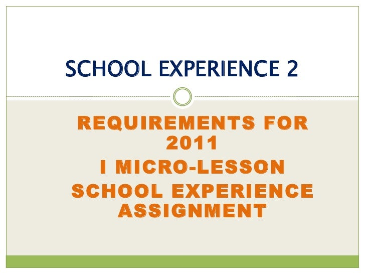 SCHOOL EXPERIENCE 2REQUIREMENTS FOR        2011  I MICRO-LESSONSCHOOL EXPERIENCE    ASSIGNMENT