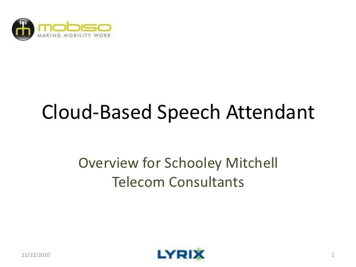 Cloud-Based Speech Attendant<br />Overview for SchooleyMitchell Telecom Consultants<br />11/22/2010<br />1<br />