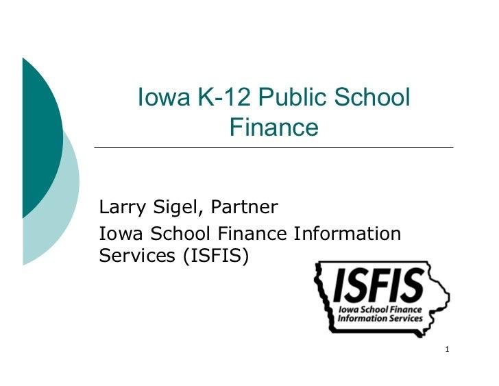 Iowa K-12 Public School          FinanceLarry Sigel, PartnerIowa School Finance InformationServices (ISFIS)               ...