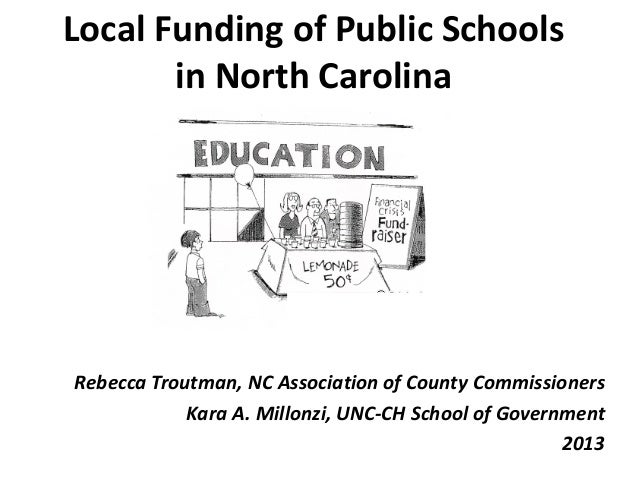 Local Funding of Public Schools in North Carolina Rebecca Troutman, NC Association of County Commissioners Kara A. Millonz...