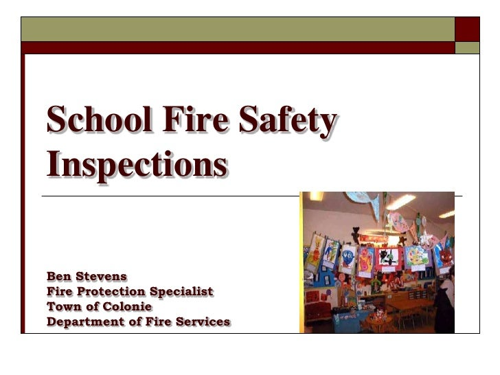 School Fire SafetyInspectionsBen StevensFire Protection SpecialistTown of ColonieDepartment of Fire Services