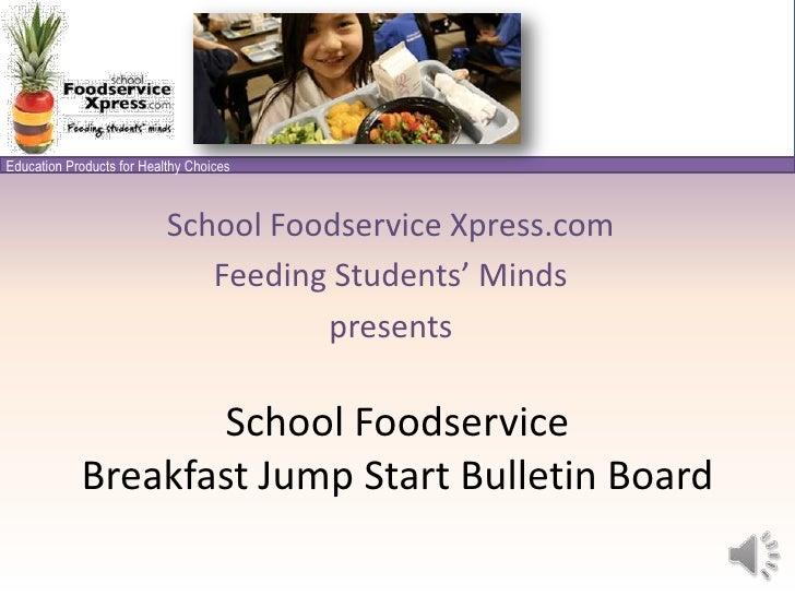 School Foodservice Xpress.com<br />Feeding Students' Minds<br />presents<br />School Foodservice Breakfast Jump Start Bull...