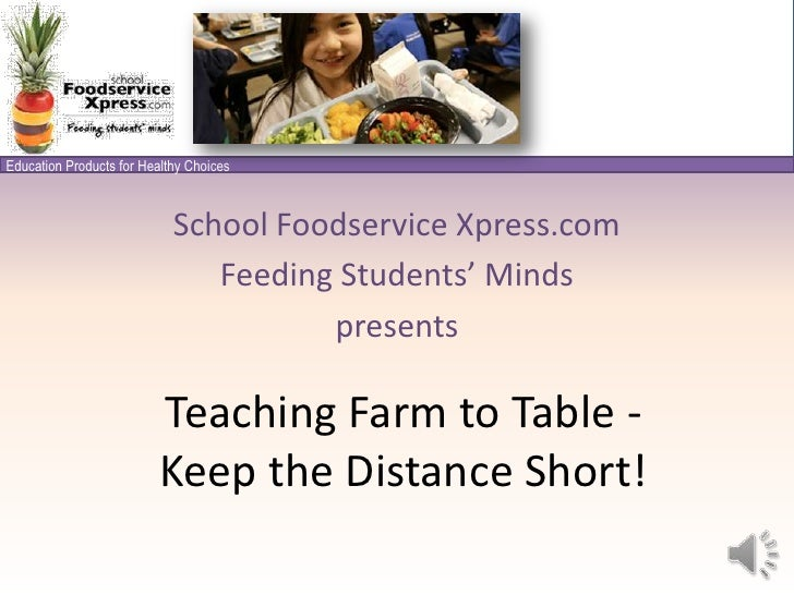 School Foodservice Xpress.com<br />Feeding Students' Minds<br />presents<br />Teaching Farm to Table -  Keep the Distance ...