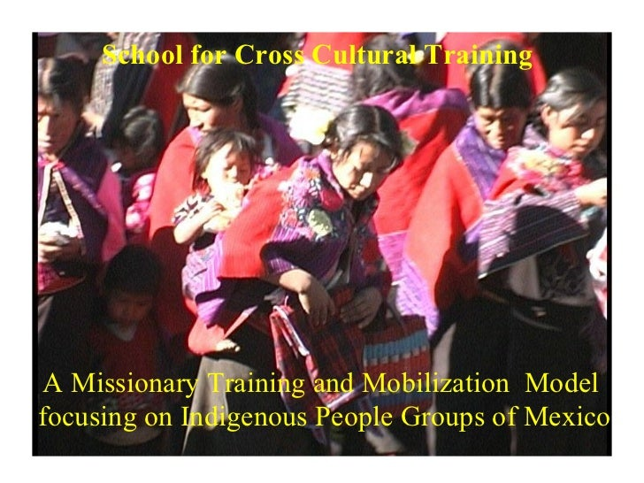 School for Cross Cultural Training   A Missionary Training and Mobilization  Model   focusing on Indigenous People Groups ...