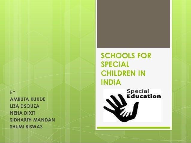 SCHOOLS FOR SPECIAL CHILDREN IN INDIA BY AMRUTA KUKDE LIZA DSOUZA NEHA DIXIT SIDHARTH MANDAN SHUMI BISWAS
