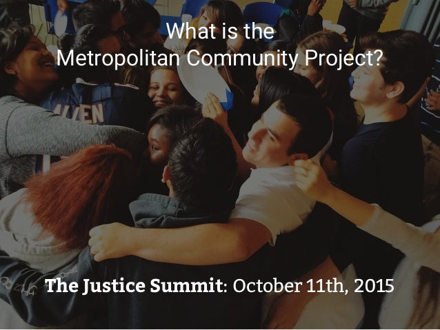 What is the Metropolitan Community Project? The Justice Summit: October 11th, 2015