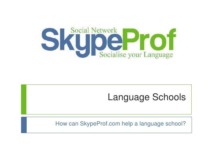 Language Schools<br />How can SkypeProf.com help a language school?<br />
