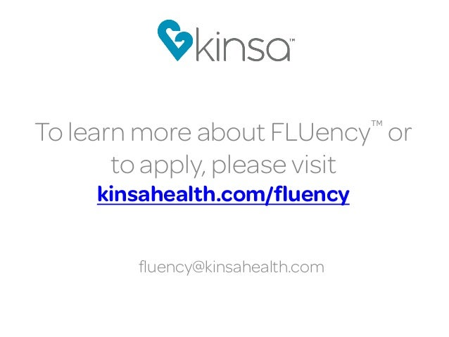 To learn more about FLUency™ or to apply, please visit kinsahealth.com/fluency fluency@kinsahealth.com