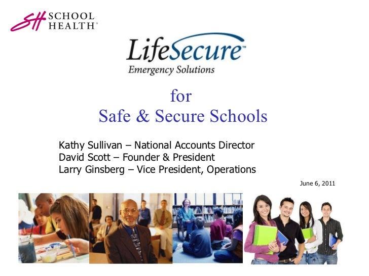 for  Safe & Secure Schools June 6, 2011 Kathy Sullivan – National Accounts Director David Scott – Founder & President Larr...