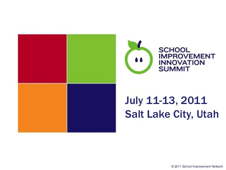 July 11-13, 2011Salt Lake City, Utah         © 2011 School Improvement Network