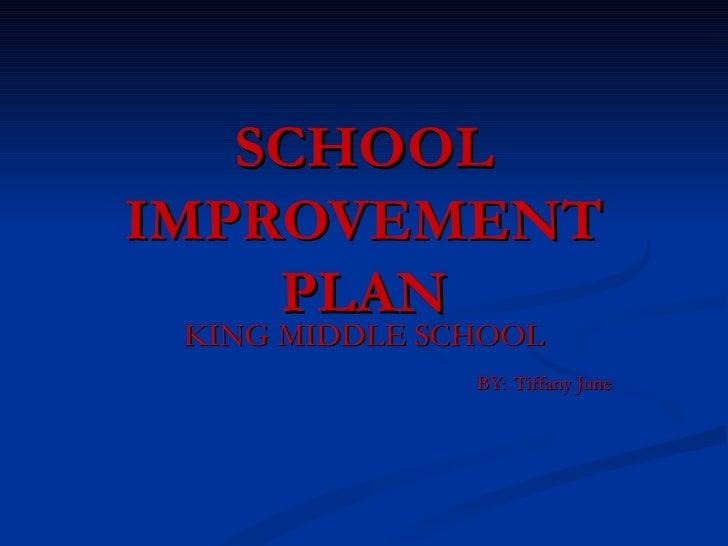 SCHOOL IMPROVEMENT PLAN KING MIDDLE SCHOOL BY:   Tiffany June