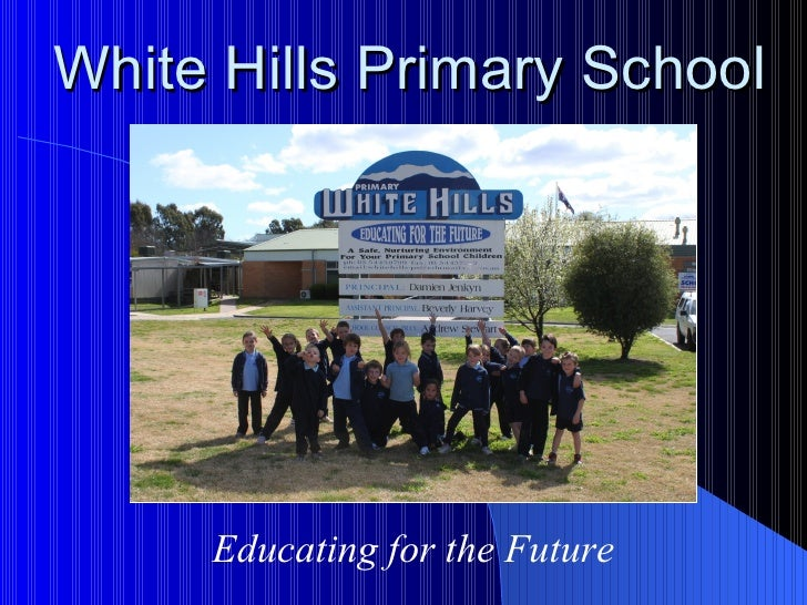 White Hills Primary School     Educating for the Future