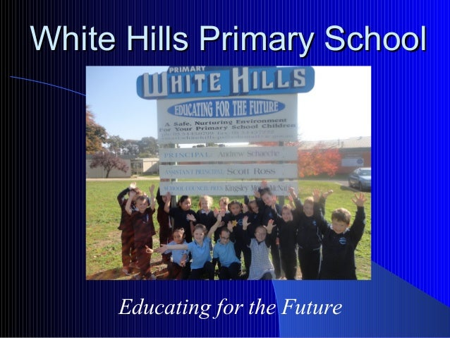 White Hills Primary SchoolWhite Hills Primary School Educating for the Future