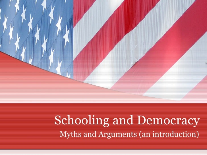 Schooling and Democracy Myths and Arguments (an introduction)