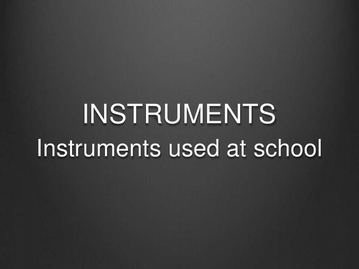 INSTRUMENTS<br />Instruments used at school<br />