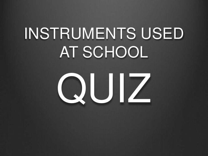 INSTRUMENTS USED    AT SCHOOL   QUIZ