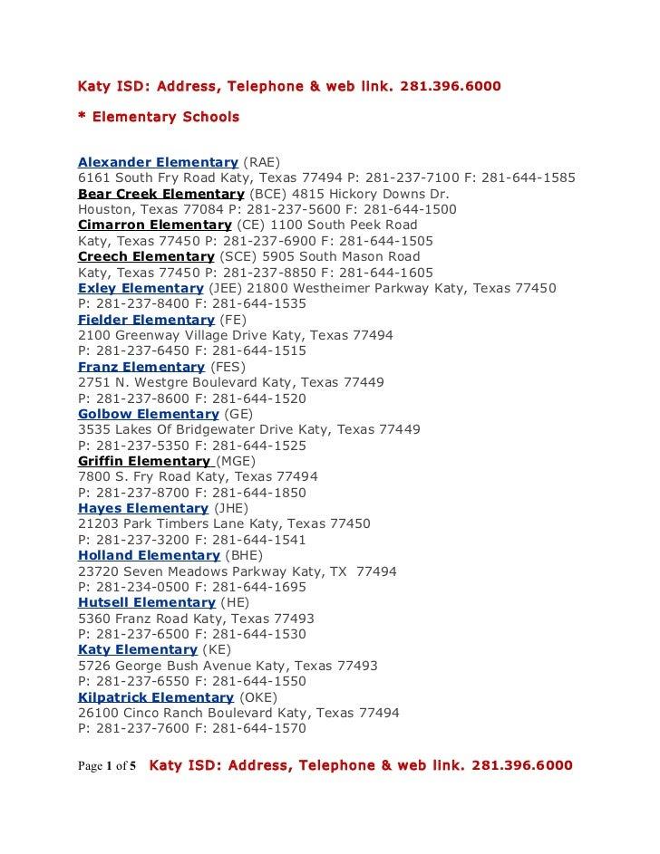 Katy ISD: Address, Telephone & web link. 281.396.6000* Elementary SchoolsAlexander Elementary (RAE)6161 South Fry Road Kat...