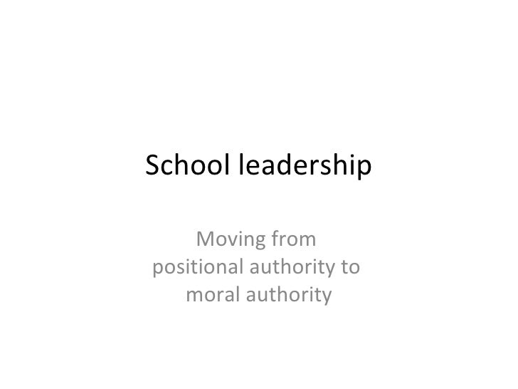 School leadership     Moving frompositional authority to   moral authority