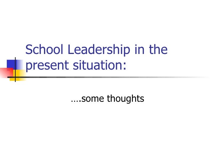 School Leadership in the present situation:         ….some thoughts