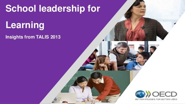 1 School leadership for Learning Insights from TALIS 2013