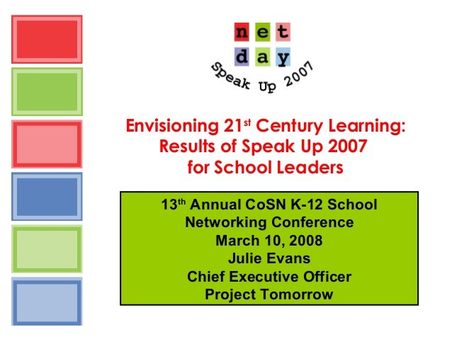 Envisioning 21st Century Learning: Results of Speak Up 2007 for School Leaders 13th Annual CoSN K-12 School Networking Con...